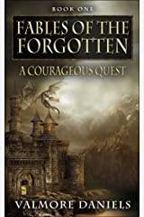 A Courageous Quest (Fables Of The Forgotten, Book One) Kindle Edition