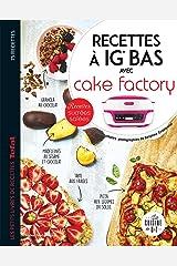 Recettes à IG bas avec Cake factory : Recettes sucrées salées (Les petits Moulinex/Seb) Format Kindle
