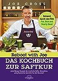 Reboot with Joe - Das Kochbuch zur Saftkur: Jede Menge Rezepte für köstliche Säfte, Smoothies und pflanzliche Gerichte…