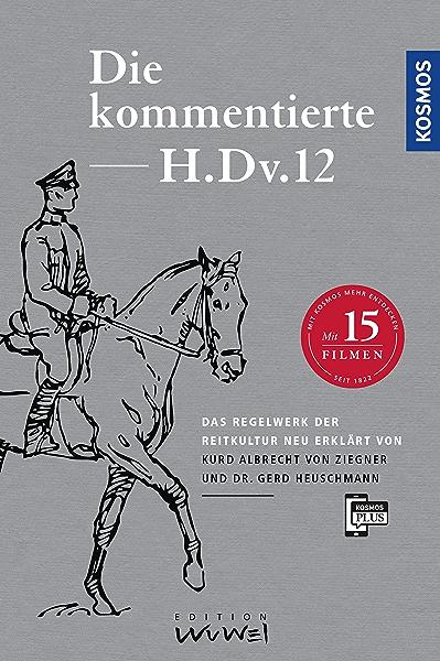 Die Kommentierte H Dv 12 Das Regelwerk Der Reitkultur Neu Erklart Ebook Heuschmann Dr Gerd Von Ziegner Kurd Albrecht Amazon De Kindle Shop