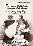 Ich wollte einen Soldaten heiraten und zwanzig Kinder bekommen - Maria Romanow - die dritte Tochter des letzten Zaren Nikolaus II  - Historische Romanbiografie