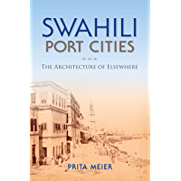 Swahili Port Cities: The Architecture of Elsewhere (African Expressive Cultures) (English Edition)