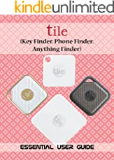 Tile (Key Finder. Phone Finder. Anything Finder): Essential User Guide