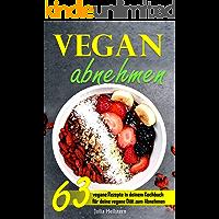 Vegan Abnehmen: 63 vegane Rezepte in deinem Kochbuch für deine vegane Diät zum Abnehmen (German Edition)