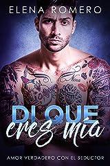 Di que eres mía: Amor Verdadero con el Seductor (Novela de Romance y Erótica) Versión Kindle
