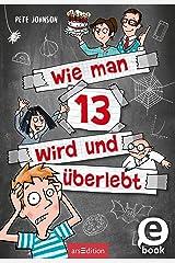 Wie man 13 wird und überlebt (Wie man 13 wird 1): Lustiges Kinderbuch voller Witz und Alltagschaos für Jungen und Mädchen ab 10 Jahren (German Edition) Versión Kindle
