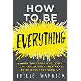 How to Be Everything: A Guide for Those Who (Still) Don't Know What They Want to Be When They Grow Up (English Edition)