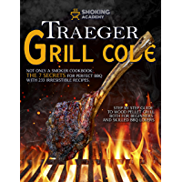 TRAEGER GRILL CODE • Not only a Smoker Cookbook: The 7 secrets for perfect BBQ with 233 irresistible recipes. Step by…