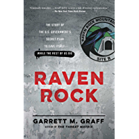 Raven Rock: The Story of the U.S. Government's Secret Plan to Save Itself--While the Rest of Us Die (English Edition)