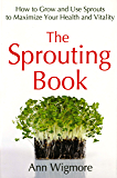 The Sprouting Book: How to Grow and Use Sprouts to Maximize Your Health and Vitality (English Edition)