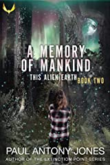 A Memory of Mankind: (This Alien Earth Book 2) Kindle Edition