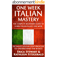 ITALIAN: ONE WEEK ITALIAN MASTERY: The Complete Beginner's Guide to Learning Italian in just 1 Week! Detailed Step by…