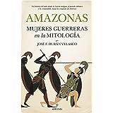 Amazonas, mujeres guerreras en la mitología: La historia del mito desde la Grecia antigua, el mundo islámico y la cristiandad
