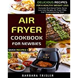 Air Fryer Cookbook For Newbies: Delicious Recipes For A Healthy Weight Loss (Includes Nutritional Facts, Some Low Carb Recipe
