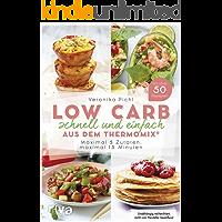 Low Carb schnell und einfach aus dem Thermomix®: Maximal 5 Zutaten, maximal 15 Minuten