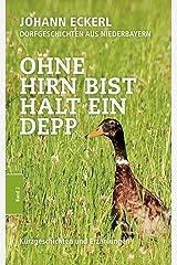 Ohne Hirn bist halt ein Depp: Dorfgeschichten aus Niederbayern (Sammelband 2) Kindle Ausgabe
