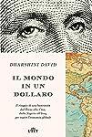Il mondo in un dollaro: Il viaggio di una banconota dal Texas alla Cina, dalla Nigeria all'Iraq, per capire l'economia...