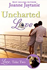 Uncharted Love (Love, Take Two Book 3) Kindle Edition