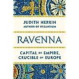 Ravenna – Capital of Late Antiquity: Capital of Empire, Crucible of Europe