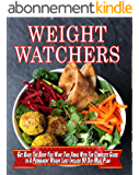 Weight Watchers: Get Back the Body You Want This Xmas With The Complete Guide To A Permanent Weight Lost Include 90 Day Meal Plan (Weight Watchers Cookbook Book 1) (English Edition)