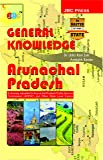 """'GENERAL KNOWLEDGE': """"ARUNACHAL PRADESH""""— Extremely valuable for Arunachal Pradesh Public Service Commission (APPSC) and Other State Level Exams."""