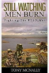 Still Watching Men Burn: Fighting The PTSD War Kindle Edition