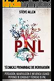Técnicas prohibidas de Persuasión, manipulación e influencia usando patrones de lenguaje y técnicas de PNL (2a Edición): Cómo persuadir, influenciar y ... patrones de lenguaje y PNL (Spanish Edition)