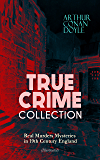 TRUE CRIME COLLECTION - Real Murders Mysteries in 19th Century England (Illustrated): Real Life Murders, Mysteries & Serial Killers of the Victorian Age (English Edition)