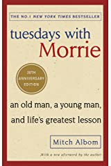 Tuesdays With Morrie: An old man, a young man, and life's greatest lesson Kindle Edition