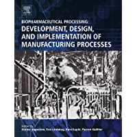 Biopharmaceutical Processing: Development, Design, and Implementation of Manufacturing Processes (English Edition)