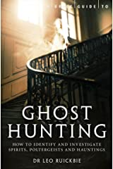 A Brief Guide to Ghost Hunting: How to Investigate Paranormal Activity from Spirits and Hauntings to Poltergeists (Brief Histories) Kindle Edition