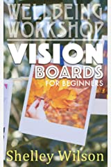 Vision Boards for Beginners (Wellbeing Workshop Book 2) Kindle Edition