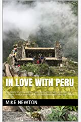 In Love with Peru: A wonderful short trip to Peru: Cusco: Machu Picchu; Chan Chan; Huaca & 2 Pyramids; Peruvian wedding; New Year celebrations; Spectacled bears; Hellish taxi rides Kindle Edition