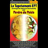 Le tapotement EFT pour perdre du poids: Surmontez les désirs irrésistibles de la malbouffe, augmentez votre volonté…