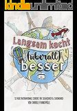 Langsam kocht (überall) besser: 55 neue internationale Rezepte für Slowcooker & Schongarer