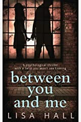 Between You and Me: The bestselling psychological thriller with a twist you won't see coming Kindle Edition