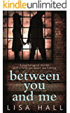 Between You and Me: The bestselling psychological thriller with a twist you won't see coming