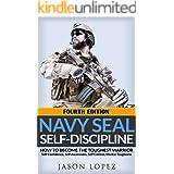 NAVY SEAL: Self Discipline: How to Become the Toughest Warrior: Self Confidence, Self Awareness, Self Control, Mental Toughne