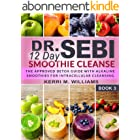 Dr. Sebi 12 Day Smoothie Cleanse: The Approved Detox Guide with Alkaline Smoothie Recipes for Liver Detox, Intra-cellular & O