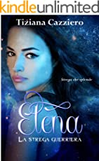 Elena, La strega guerriera. Saga La strega che splende. Volume 3