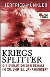 Kriegssplitter: Die Evolution der Gewalt im 20. und 21. Jahrhundert