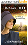 Unmarried: An Amish Romance (The Troyers of Lancaster County Book 1) (English Edition)