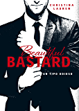Beautiful Bastard (Saga Beautiful 1): Un tipo odioso (Spanish Edition)