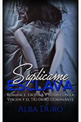 Suplícame, Esclava: Romance, Erótica y BDSM con la Virgen y el Tío Duro Dominante (Novela Romántica y Erótica) Versión Kindle