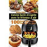 Cuisine facile et rapide avec la friteuse à air: 100 Recettes rapides et faciles : Recettes simples et saines pour tous les j
