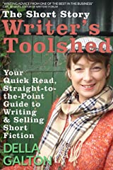 The Short Story Writer's Toolshed: Your Quick Read, Straight-To-The-Point Guide To Writing and Selling Short Fiction (Writer's Toolshed Series Book 1) Kindle Edition