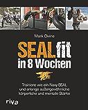 SEALfit in 8 Wochen: Trainiere wie ein Navy SEAL und erlange außergewöhnliche körperliche und mentale Stärke (German…