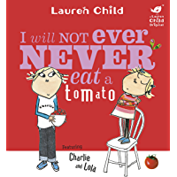 I Will Not Ever Never Eat A Tomato (Charlie and Lola Book 30)