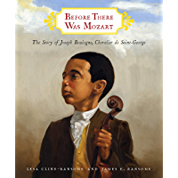 Before There Was Mozart: The Story of Joseph Boulogne, Chevalier de Saint-George (English Edition)