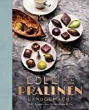 Edle Pralinen handgemacht: 1001 Aromen von Schokolade & Co.